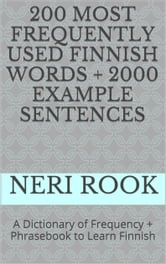 200 Most Frequently Used Finnish Words + 2000 Example Sentences: A Dictionary of Frequency + Phrasebook to Learn Finnish ebook by Neri Rook
