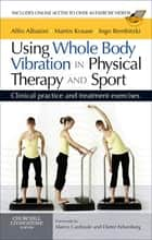 Using Whole Body Vibration in Physical Therapy and Sport ebook by Alfio Albasini,Martin Krause,Ingo Volker Rembitzki
