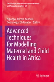 Advanced Techniques for Modelling Maternal and Child Health in Africa ebook by Ngianga-Bakwin Kandala, Gebrenegus Ghilagaber