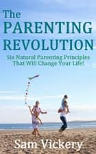 The Parenting Revolution ebook by Sam Vickery