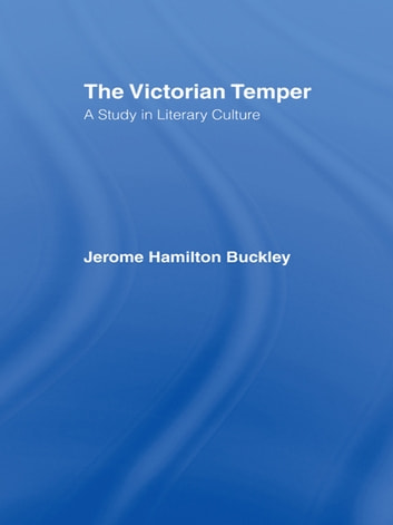 Buckley: Victorian Temper - A Study in Literary Culture ebook by Taylor and Francis