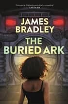 The Buried Ark: The Change Trilogy 2 ebook by James Bradley