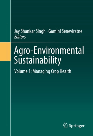 Agro-Environmental Sustainability - Volume 1: Managing Crop Health ebook by