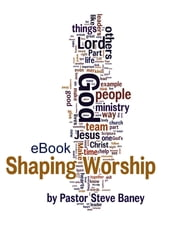 Shaping Worship - 70 Devotions for Worship Leaders and Teams (eBook) ebook by Steve Baney, M. Div.