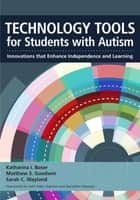 Technology Tools for Students With Autism - Innovations that Enhance Independence and Learning ebook by Katharina Boser Ph.D., Matthew Goodwin Ph.D., Sarah Wayland Ph.D.,...