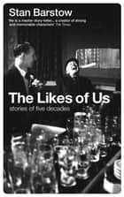 The Likes of Us - Stories of Five Decades ebook by Stan Barstow