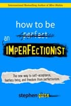 How to Be an Imperfectionist ebook by Stephen Guise