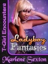 Ladyboy Fantasies (T-Girl Encounters) ebook by Marlene Sexton