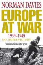 Europe at War 1939-1945 - No Simple Victory eBook by Norman Davies