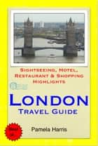 London Travel Guide - Sightseeing, Hotel, Restaurant & Shopping Highlights (Illustrated) ebook by Pamela Harris