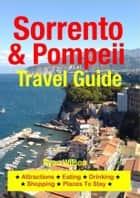Sorrento & Pompeii Travel Guide - Attractions, Eating, Drinking, Shopping & Places To Stay ebook by Ryan Wilson