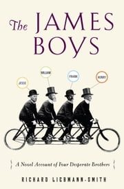 The James Boys - A Novel Account of Four Desperate Brothers ebook by Richard Liebmann-Smith