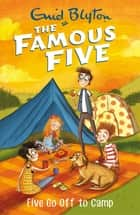 Five Go Off To Camp - Book 7 ebook by Enid Blyton