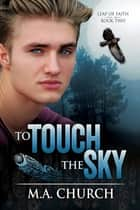 To Touch the Sky ebook by M.A. Church