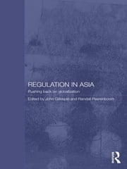 Regulation in Asia - Pushing Back on Globalization ebook by John Gillespie,Randall Peerenboom