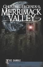 Ghosts and Legends of the Merrimack Valley ebook by CC Carole