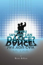 So You Say You Can Dance? ebook by Wayne McKean