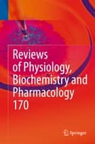 Reviews of Physiology, Biochemistry and Pharmacology Vol. 170 ebook by Bernd Nilius,Pieter de Tombe,Thomas Gudermann,Reinhard Jahn,Roland Lill,Ole H. Petersen