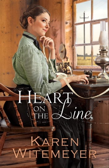 Heart on the Line (Ladies of Harper's Station Book #2) ebook by Karen Witemeyer