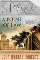 SPQR X: A Point of Law ebook by John Maddox Roberts
