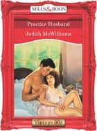 Practice Husband (Mills & Boon Vintage Desire) ebook by Judith McWilliams