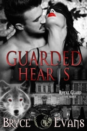 Guarded Hearts - Royal Guard, #1 ebook by Bryce Evans