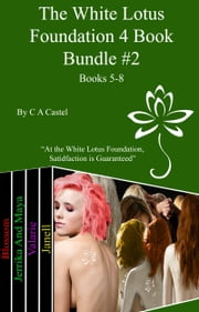 The White Lotus Foundation 4 Book Bundle #2 (Books 5-8) ebook by C A Castel