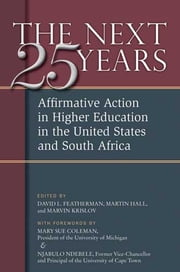 The Next Twenty-five Years - Affirmative Action in Higher Education in the United States and South Africa ebook by David Lee Featherman,Marvin Krislov,Martin Hall