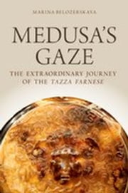 Medusa's Gaze - The Extraordinary Journey of the Tazza Farnese ebook by Marina Belozerskaya