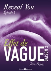 Effet de vague, saison 2, épisode 3 : Reveal you ebook by Jana Rouze