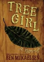 Tree Girl ebook by Ben Mikaelsen