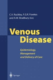 Venous Disease - Epidemiology, Management and Delivery of Care ebook by Charles V. Ruckley,Francis G.R. Fowkes,Andrew W. Bradbury