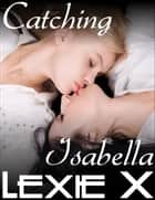 Catching Isabella ebook by