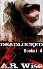 Deadlocked: Complete First Series ebook by A.R. Wise
