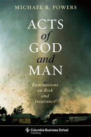 Acts of God and Man - Ruminations on Risk and Insurance ebook by Michael Powers