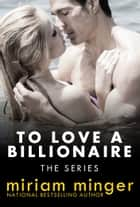 To Love a Billionaire: The Series ebook by Miriam Minger