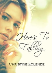 Here's To Falling ebook by Christine Zolendz