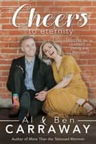 Cheers to Eternity - Letting Go of Perfection and Living by the Power of Christ's Grace ebook by Al Carraway, Ben Carraway