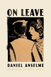 On Leave - A Novel ebook by Daniel Anselme,David Bellos