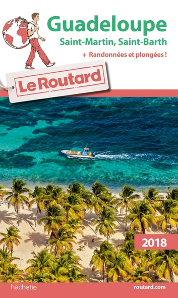 Guide du Routard Guadeloupe 2018 - St Martin St Barth + rando et plongées ebook by Collectif