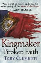 Kingmaker: Broken Faith - (Book 2) ebook by Toby Clements