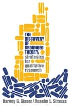 The Discovery of Grounded Theory - Strategies for Qualitative Research ebook by Barney G. Glaser, Anselm L. Strauss