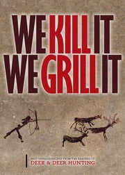 We Kill It We Grill It ebook by Publisher of Deer & Deer Hunting,Jake Edson
