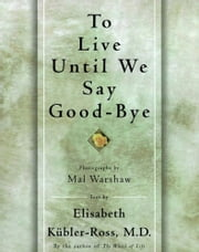 TO LIVE UNTIL WE SAY GOOD BYE ebook by Elisabeth Kübler-Ross
