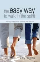 Easy Way to Walk in the Spirit ebook by Huggins,Larry