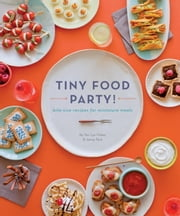 Tiny Food Party! - Bite-Size Recipes for Miniature Meals ebook by Teri Lyn Fisher,Jenny Park