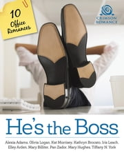 He's the Boss - 10 Office Romances ebook by Alexia Adams,Olivia Logan,Kat Morrisey,Kathryn Brocato,Iris Leach,Elley Arden,Mary Billiter,Pan Zador,Mary Hughes,Tiffany N. York