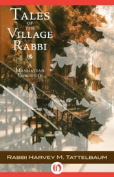 Tales of the Village Rabbi - A Manhattan Chronicle ebook by Harvey M Tattelbaum