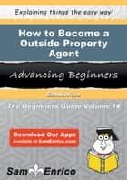 How to Become a Outside Property Agent ebook by Sirena Ziegler