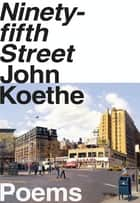 Ninety-fifth Street - Poems ebook by John Koethe